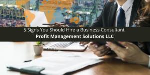 Profit Management Solutions LLC: 5 Signs You Should Hire a Business