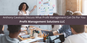 Profit Management Solutions LLC and Anthony Cavaluzzi Can Do For You